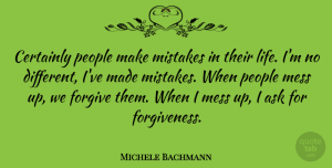 Michele Bachmann Quote About Mistake, People, Forgiving: Certainly People Make Mistakes In...