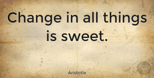 Change Quotes, Aristotle Quote About Change, Sweet, Philosophical: Change In All Things Is...