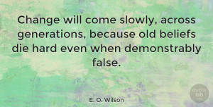Change Quotes, E. O. Wilson Quote About Across, Change, Hard: Change Will Come Slowly Across...