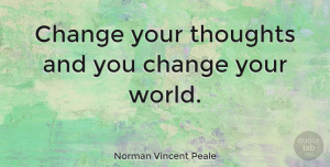 Change Quotes, Norman Vincent Peale Quote About Inspirational, Motivational, Change: Change Your Thoughts And You...