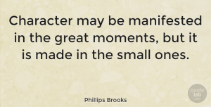 Motivational Quotes, Phillips Brooks Quote About Inspirational, Life, Motivational: Character May Be Manifested In...
