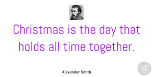 Christmas Quotes, Alexander Smith Quote About Christmas, Xmas, Holiday: Christmas Is The Day That...