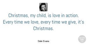 Christmas Quotes, Dale Evans Quote About Love, Marriage, Christmas: Christmas My Child Is Love...