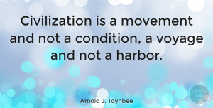 Wisdom Quotes, Arnold J. Toynbee Quote About Change, Wisdom, Art: Civilization Is A Movement And...