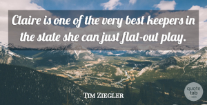 Tim Ziegler Quote About Best, State: Claire Is One Of The...