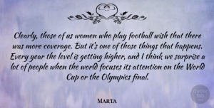 Marta Quote About Attention, Cup, Level, Olympics, People: Clearly Those Of Us Women...