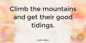 Wisdom Quotes, John Muir Quote About Wisdom, Nature, Autumn: Climb The Mountains And Get...