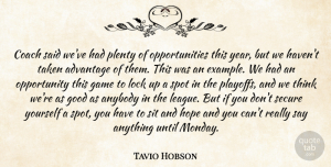 Tavio Hobson Quote About Advantage, Anybody, Coach, Game, Good: Coach Said Weve Had Plenty...