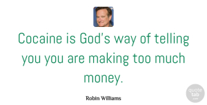 Humor Quotes, Robin Williams Quote About Funny, Money, Humor: Cocaine Is Gods Way Of...