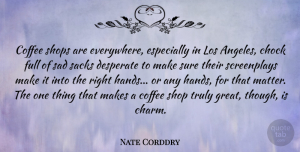 Nate Corddry Quote About Desperate, Full, Great, Los, Sad: Coffee Shops Are Everywhere Especially...