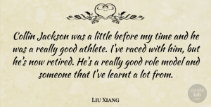 Liu Xiang Quote About Good, Jackson, Learnt, Model, Role: Collin Jackson Was A Little...
