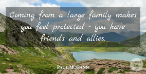 Paul McGann Quote About Allies, Feels, Large Family: Coming From A Large Family...