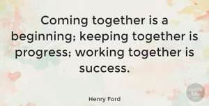 Leadership Quotes, Henry Ford Quote About Inspirational, Success, Leadership: Coming Together Is A Beginning...