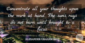 Alexander Graham Bell Quote About Inspirational, Inspiring, Procrastination: Concentrate All Your Thoughts Upon...