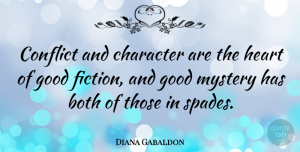 Diana Gabaldon Quote About Character, Heart, Fiction: Conflict And Character Are The...