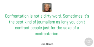Naughty Quotes, Don Hewitt Quote About Dirty, Naughty, People: Confrontation Is Not A Dirty...