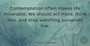 Inspiring Quotes, Nicolas Chamfort Quote About Inspiring, Travel, Thinking: Contemplation Often Makes Life Miserable...
