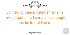 Artist Quotes, Edgard Varese Quote About Artist, People, Belief: Contrary To General Belief An...