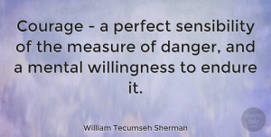 Men Quotes, William Tecumseh Sherman Quote About Courage, Men, Perfect: Courage A Perfect Sensibility Of...