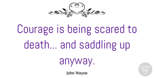 Military Quotes, John Wayne Quote About Courage, Veterans Day, Military: Courage Is Being Scared To...