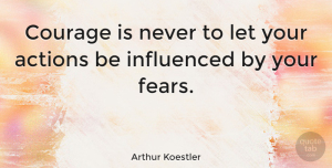 Business Quotes, Arthur Koestler Quote About Courage, Business, Thought Provoking: Courage Is Never To Let...