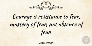 Mark Twain Quote About Inspirational, Motivational, Positive: Courage Is Resistance To Fear...