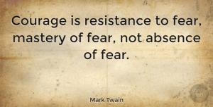Positive Quotes, Mark Twain Quote About Inspirational, Motivational, Positive: Courage Is Resistance To Fear...