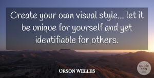Orson Welles Quote About Fashion, Successful, Unique: Create Your Own Visual Style...