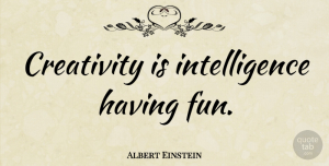 Albert Einstein Quote About Inspirational, Life, Beautiful: Creativity Is Intelligence Having Fun...