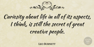 Thinking Quotes, Leo Burnett Quote About Creativity, Thinking, Bad Ass: Curiosity About Life In All...