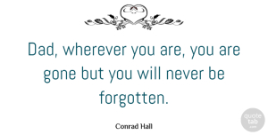 Conrad Hall Quote About Boyfriend, Fathers Day, Dad: Dad Wherever You Are You...