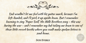 Letters Quotes, Don Everly Quote About Booths, Brothers, Dad, Fool, Guitar: Dad Wouldnt Let Me Fool...