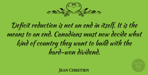 Jean Chretien Quote About Country, Mean, Want: Deficit Reduction Is Not An...