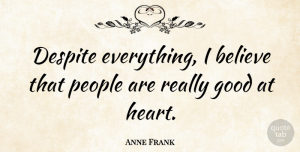 Believe Quotes, Anne Frank Quote About Inspirational, Hope, Believe: Despite Everything I Believe That...