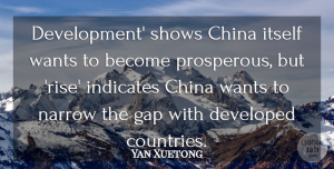 Yan Xuetong Quote About China, Developed, Gap, Itself, Narrow: Development Shows China Itself Wants...