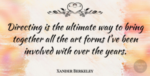 Xander Berkeley Quote About Art, Years, Together: Directing Is The Ultimate Way...