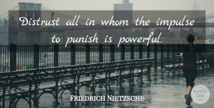 Trust Quotes, Friedrich Nietzsche Quote About Trust, Forgiveness, Powerful: Distrust All In Whom The...