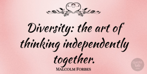 Thinking Quotes, Malcolm Forbes Quote About Art, Thinking, Individual Differences: Diversity The Art Of Thinking...