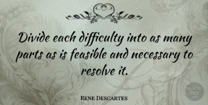 Philosophical Quotes, Rene Descartes Quote About Encouragement, Philosophical, Simplicity: Divide Each Difficulty Into As...