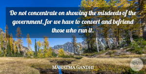 India Quotes, Mahatma Gandhi Quote About Running, Government, India: Do Not Concentrate On Showing...