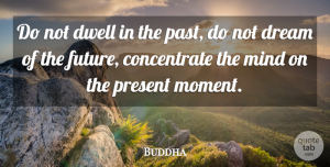 Buddha Quote About Dwell, Indian Leader, Life, Mind, Present: Do Not Dwell In The...