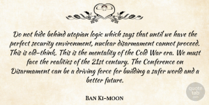 Conference Quotes, Ban Ki-moon Quote About Behind, Building, Cannot, Cold, Conference: Do Not Hide Behind Utopian...