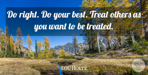 Lou Holtz Quote About Inspirational, Life, Motivational: Do Right Do Your Best...
