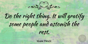 Mark Twain Quote About Inspirational, Funny, Happiness: Do The Right Thing It...