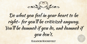 Heart Quotes, Eleanor Roosevelt Quote About Integrity, Heart, Positivity: Do What You Feel In...