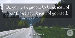 Thinking Quotes, Blaise Pascal Quote About Humble, Humility, Thinking: Do You Wish People To...