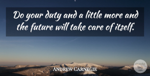 Littles Quotes, Andrew Carnegie Quote About Inspirational, Care, Littles: Do Your Duty And A...