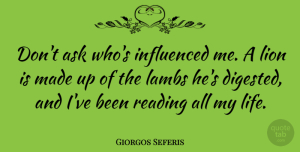 Greek Poet Quotes, Giorgos Seferis Quote About Ask, Greek Poet, Influenced, Lambs, Lion: Dont Ask Whos Influenced Me...