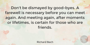 Friendship Quotes, Richard Bach Quote About Inspirational, Friendship, Sports: Dont Be Dismayed By Good...