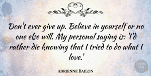Adrienne Bailon Quote About Giving Up, Believe, Knowing: Dont Ever Give Up Believe...